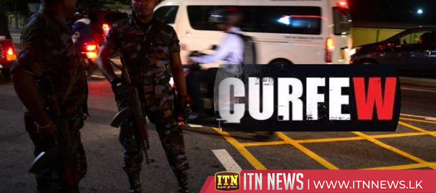 Police curfew imposed in the North Western Province and the Gampaha police division from 7.00 p.m. today to 4.00 a.m. tomorrow